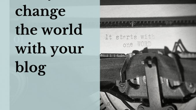six ways to change the world with your blog